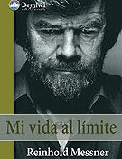 Mi vida al límite, la autobiografía definitiva de Reinhold Messner (Ediciones Desnivel). ~ desnivelpress.com