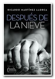 Portada del libro 'Después de la nieve'.Finalista Premio Desnivel de Literatura 2015. De Ricardo Martinez Llorca [BAJA]
