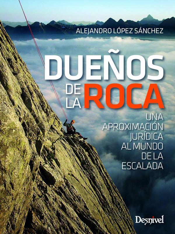 Portada del libro: Dueños de la roca. Una aproximación jurídica al mundo de la escalada. Por Alejandro López Sánchez [WEB]