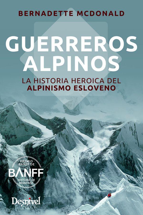 """Portada de libro """"Guerreros alpinos. La historia heroica del alpinismo esloveno"""" de Bernadette McDonald"""