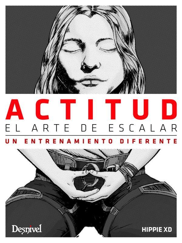 Portada del libro: Actitud. El arte de escalar, por Juan José Andújar -Hippie-.