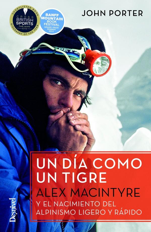 Portada del libro: Un día como un tigre. Alex MacIntyre y el nacimiento del alpinismo ligero y rápido, por  John Porter