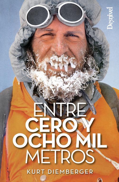 Portada del libro: Entre cero y ocho mil metros, por Kurt Diemberger