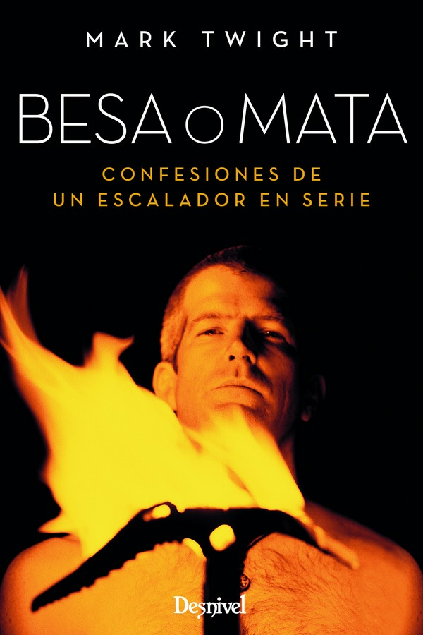 """Portada del libro"""" Besa o mata. Confesiones de un escalador en serie"""", por Mark Twight"""
