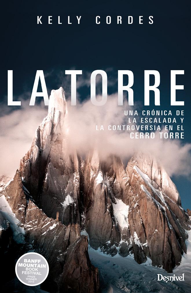 Portada del libro:  La Torre. Una crónica de la escalada y la controversia en el Cerro Torre, por Kelly Cordes