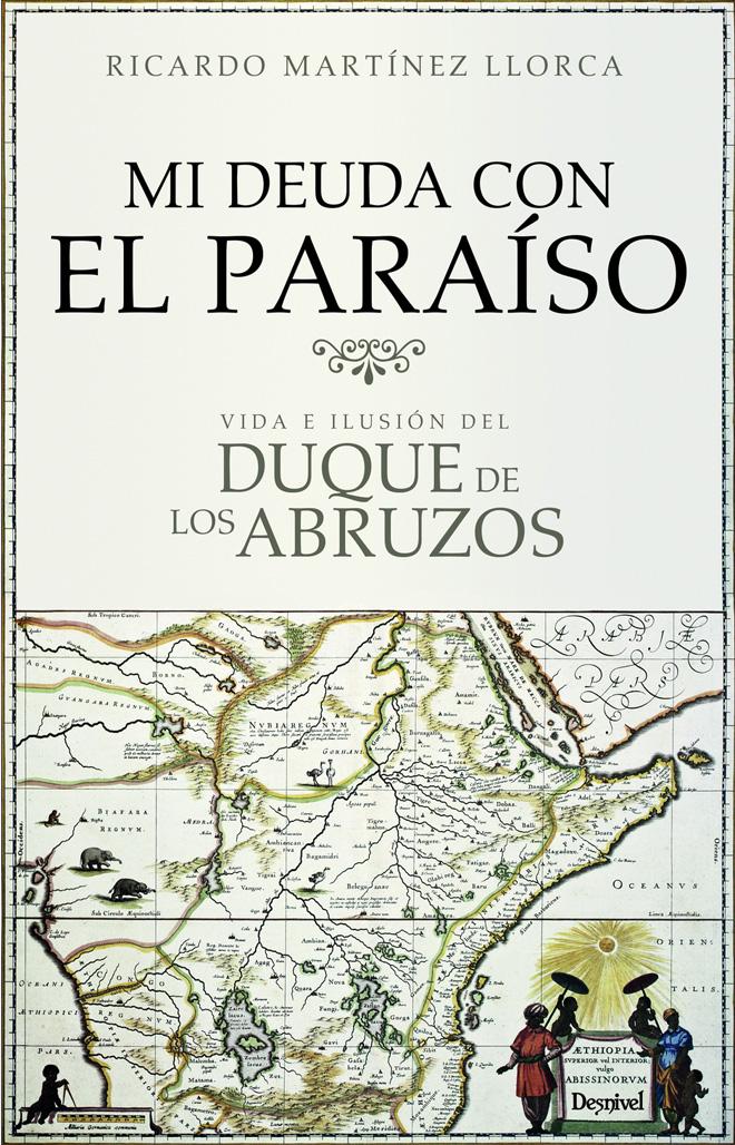 Portada del libro Mi deuda con el paraíso. Vida e ilusión del Duque de los Abruzos. Por Ricardo Martínez Llorca